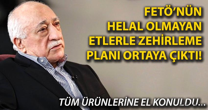FETÖ'nün Helal olmayan etlerle Türkleri zehirleme planı ortaya çıktı