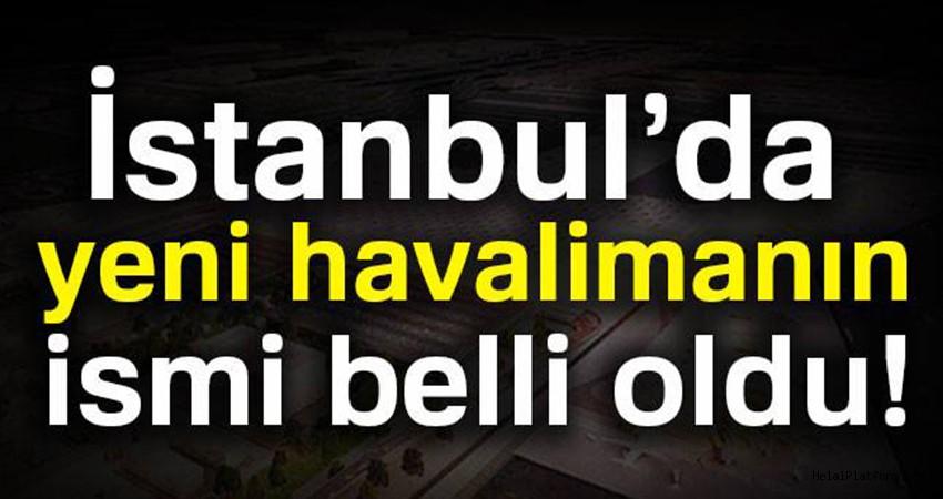 İstanbul'da yeni havalimanın ismi belli oldu!