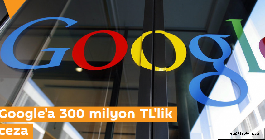 Türkiye Google'a 300 milyon TL ceza kesti